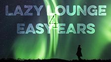 Lazy Lounge 4 Easy Ears
